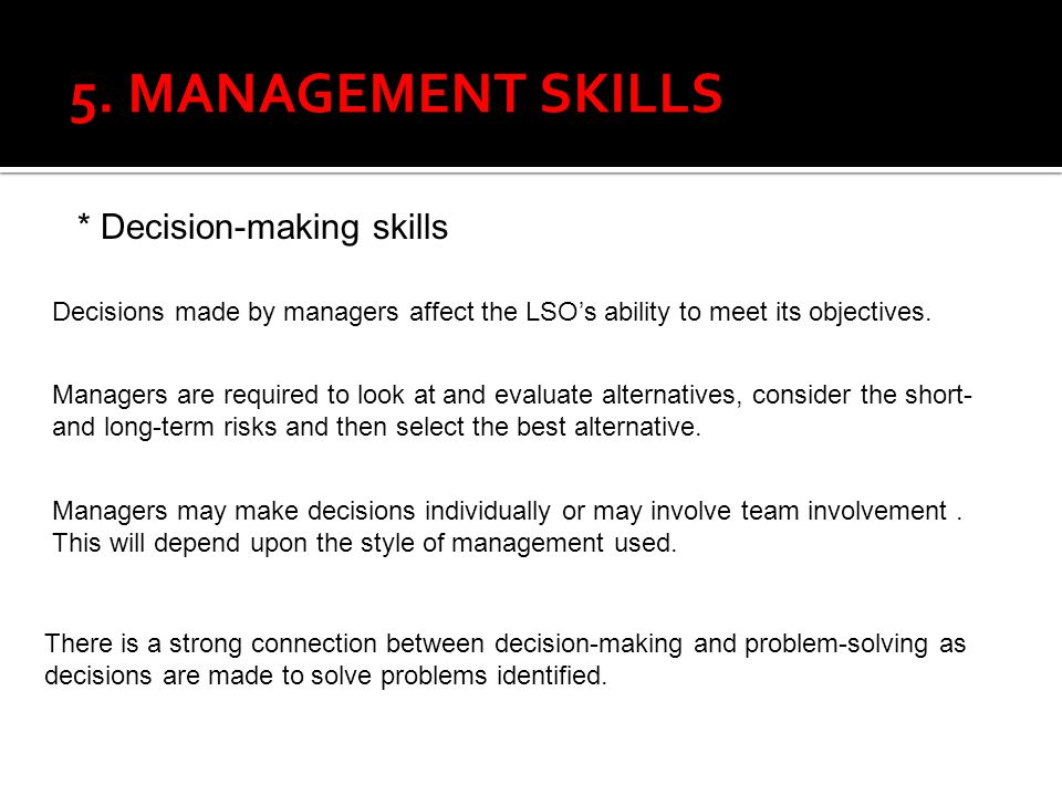5. MANAGEMENT SKILLS * Decision-making skills