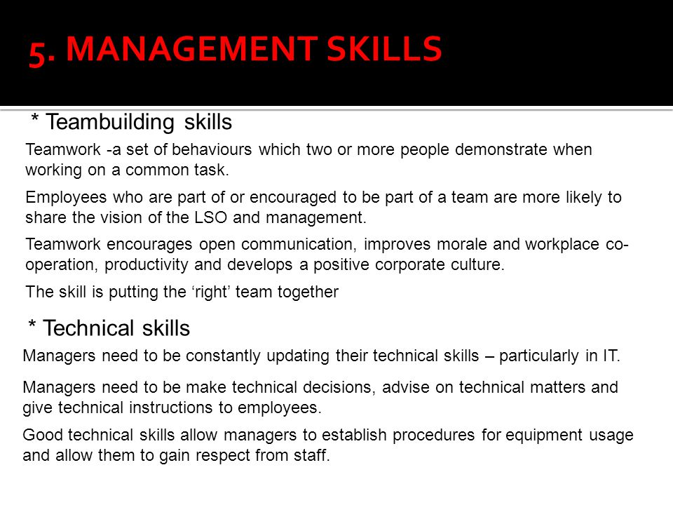5. MANAGEMENT SKILLS * Teambuilding skills * Technical skills