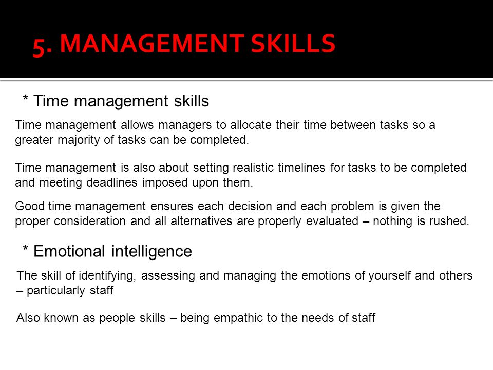 5. MANAGEMENT SKILLS * Time management skills * Emotional intelligence