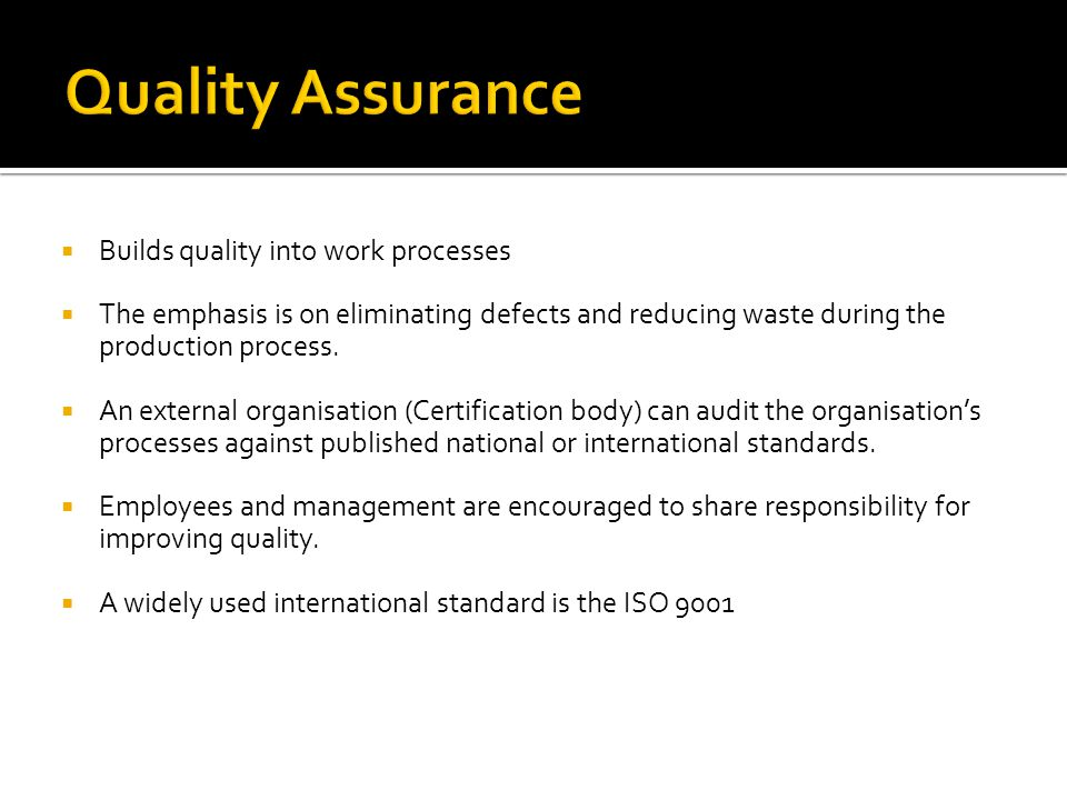 Quality Assurance Builds quality into work processes