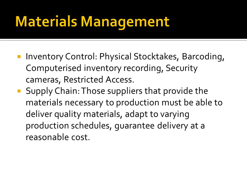 Materials Management Inventory Control: Physical Stocktakes, Barcoding, Computerised inventory recording, Security cameras, Restricted Access.