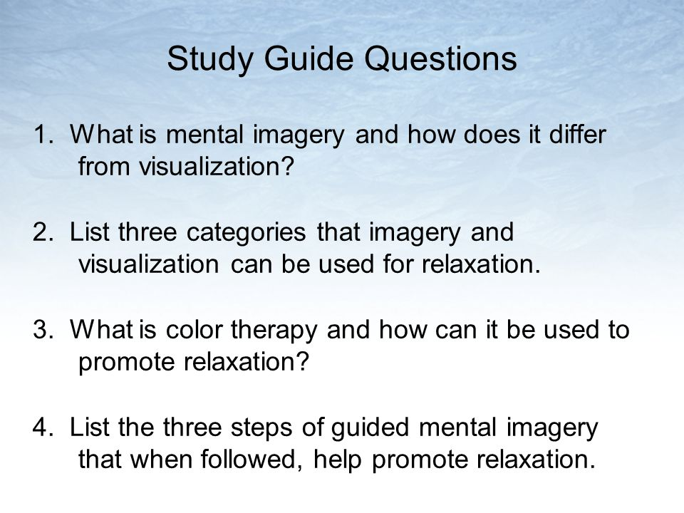 Study Guide Questions 1. What is mental imagery and how does it differ from visualization