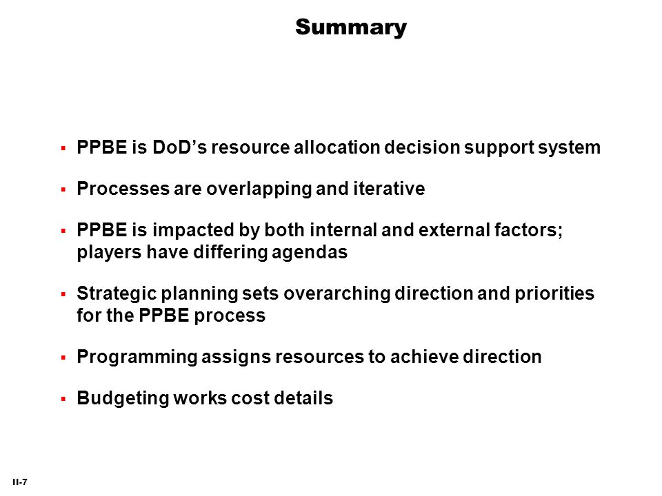 Summary PPBE is DoD's resource allocation decision support system
