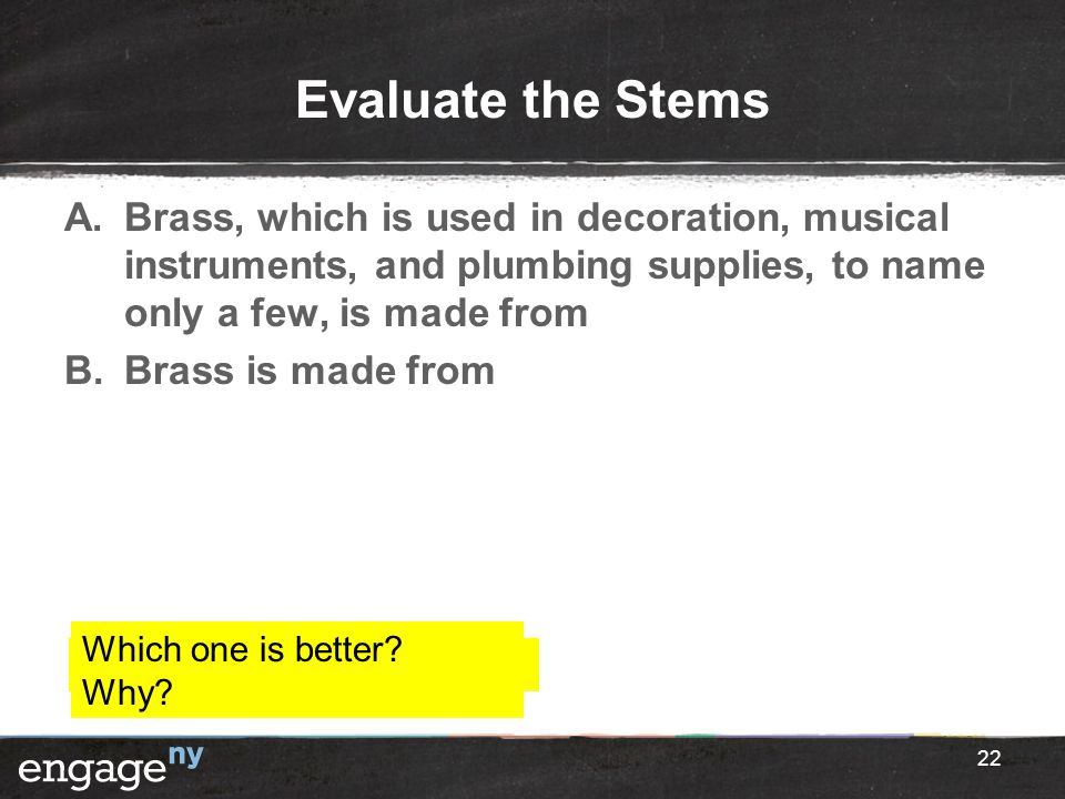 Evaluate the Stems Brass, which is used in decoration, musical instruments, and plumbing supplies, to name only a few, is made from.