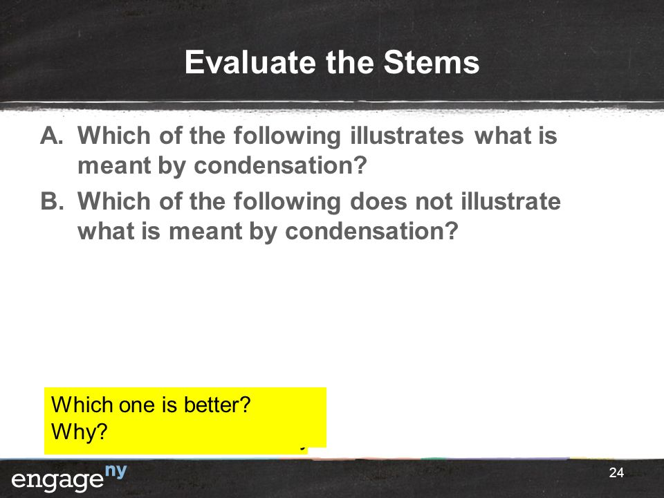 Evaluate the Stems Which of the following illustrates what is meant by condensation