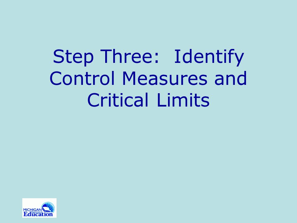 Step Three: Identify Control Measures and Critical Limits