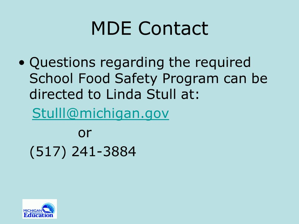 MDE Contact Questions regarding the required School Food Safety Program can be directed to Linda Stull at: