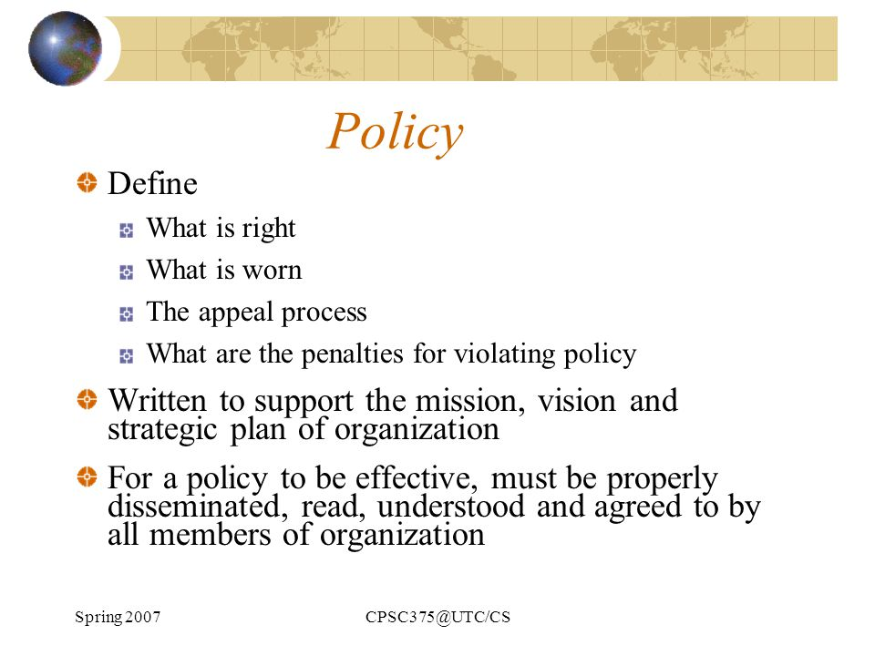 Policy Define. What is right. What is worn. The appeal process. What are the penalties for violating policy.