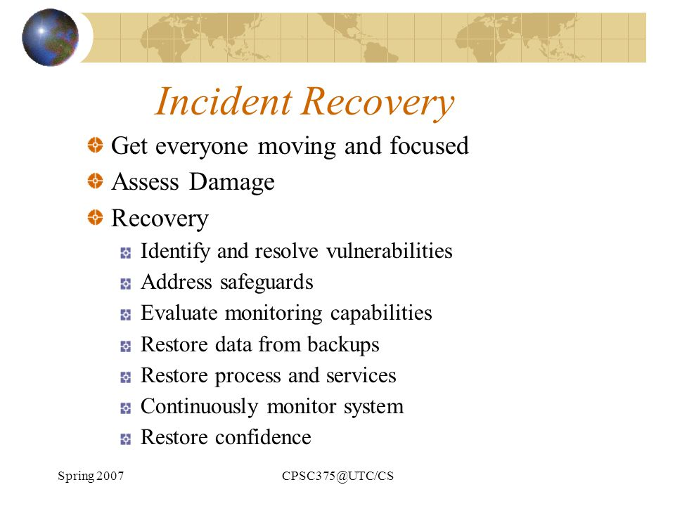 Incident Recovery Get everyone moving and focused Assess Damage