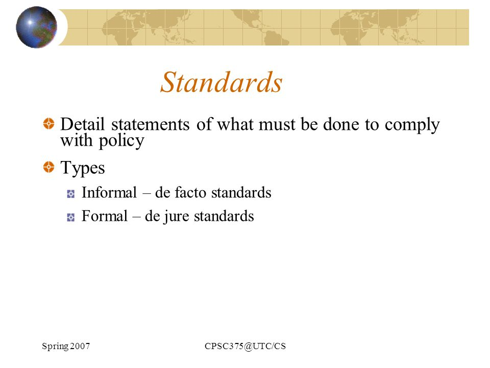 Standards Detail statements of what must be done to comply with policy