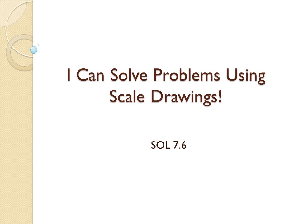 I Can Solve Problems Using Scale Drawings!