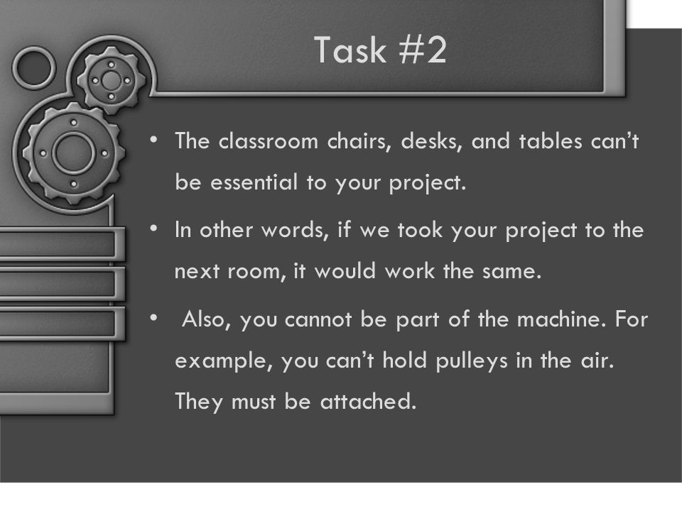 Task #2 The classroom chairs, desks, and tables can't be essential to your project.