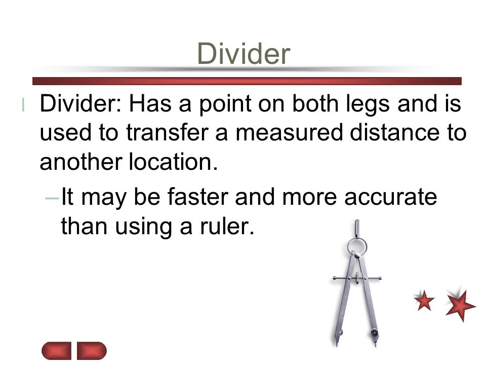 Divider Divider: Has a point on both legs and is used to transfer a measured distance to another location.