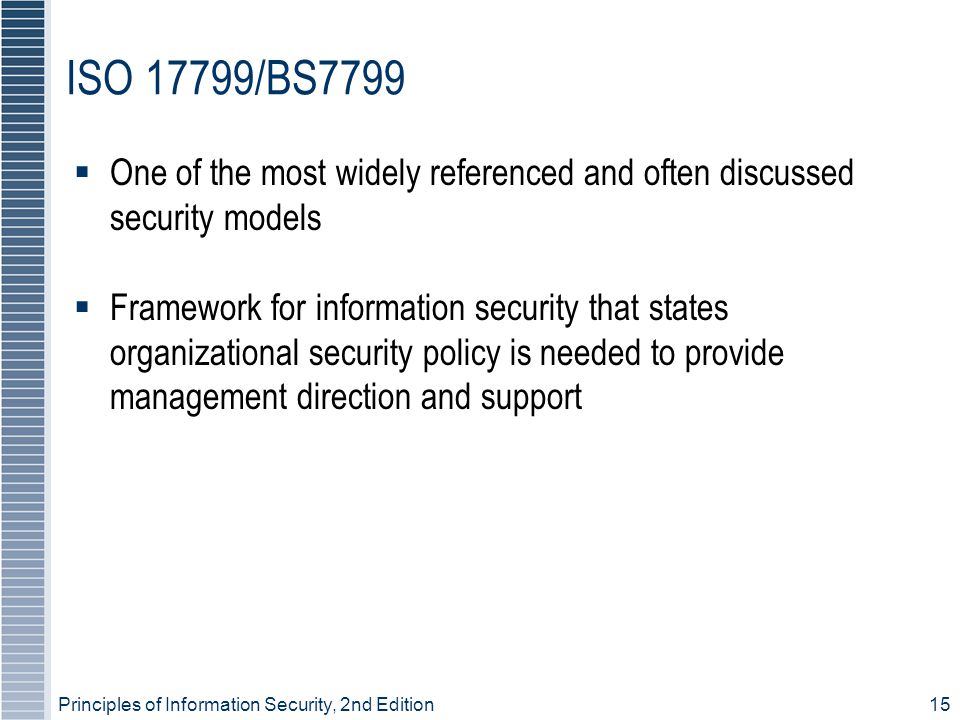 ISO 17799/BS7799 One of the most widely referenced and often discussed security models.