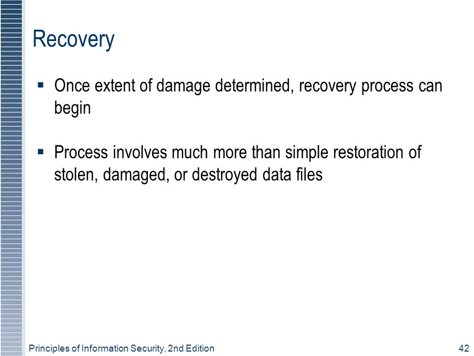 Recovery Once extent of damage determined, recovery process can begin