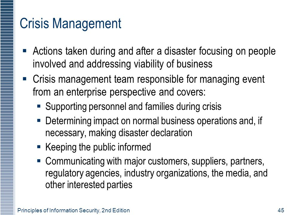 Crisis Management Actions taken during and after a disaster focusing on people involved and addressing viability of business.