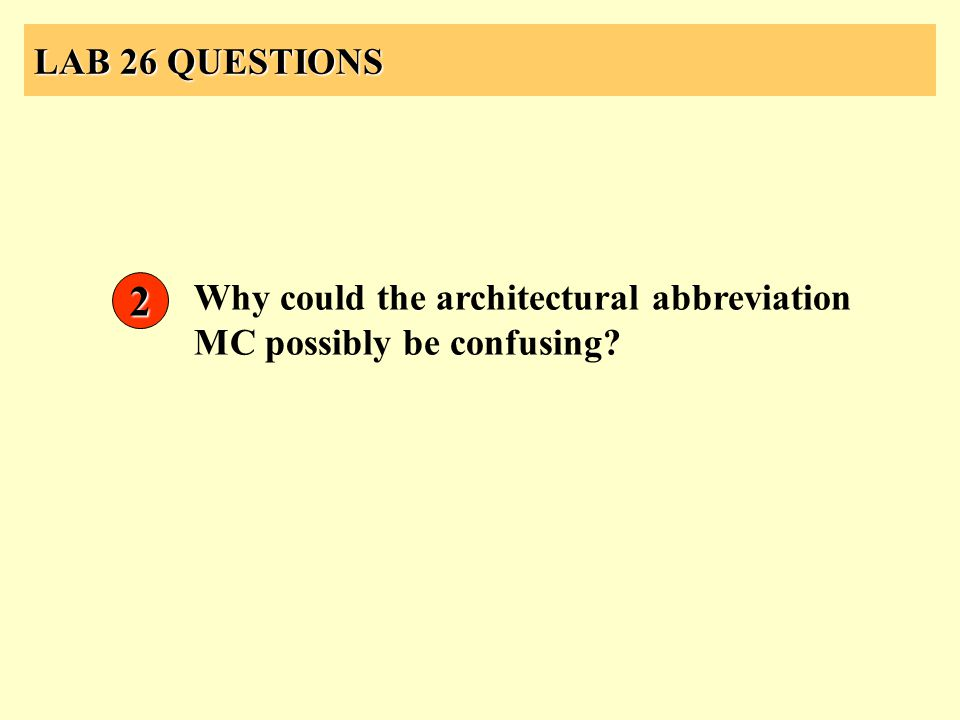 LAB 26 QUESTIONS 2 Why could the architectural abbreviation MC possibly be confusing