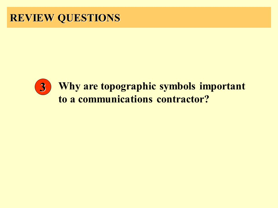 REVIEW QUESTIONS 3 Why are topographic symbols important to a communications contractor