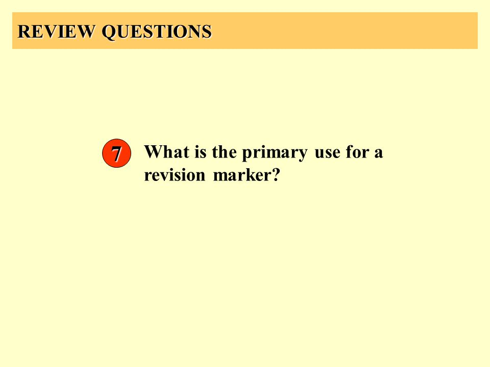 REVIEW QUESTIONS 7 What is the primary use for a revision marker