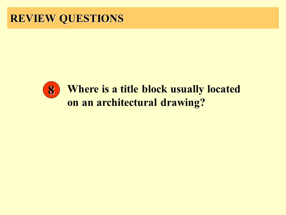 REVIEW QUESTIONS 8 Where is a title block usually located on an architectural drawing