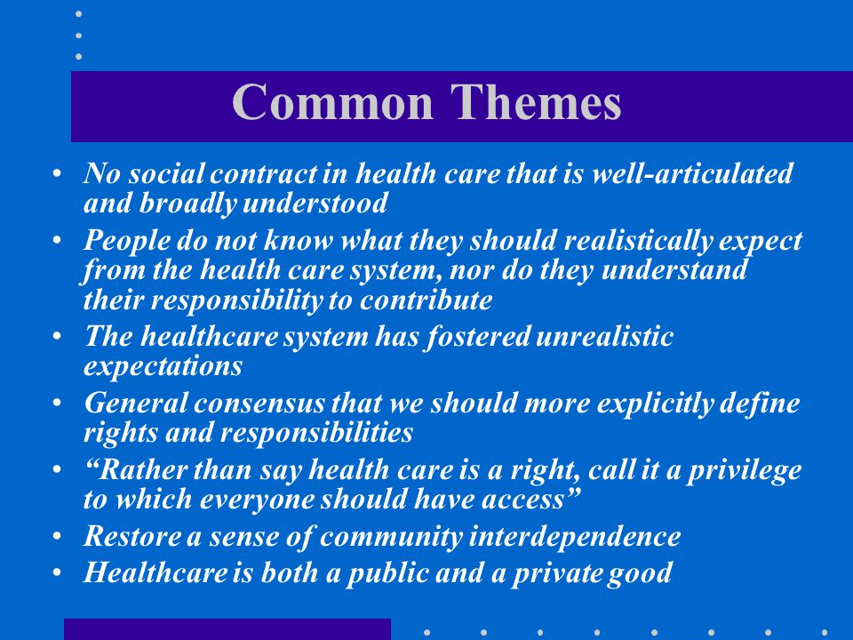 Common Themes No social contract in health care that is well-articulated and broadly understood.