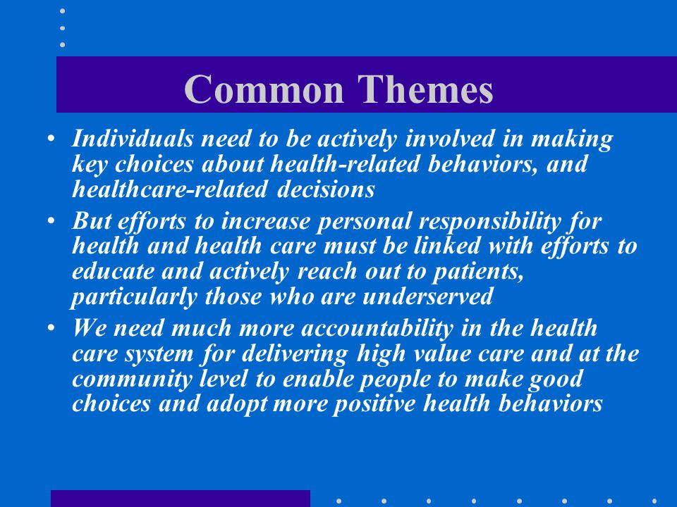Common Themes Individuals need to be actively involved in making key choices about health-related behaviors, and healthcare-related decisions.