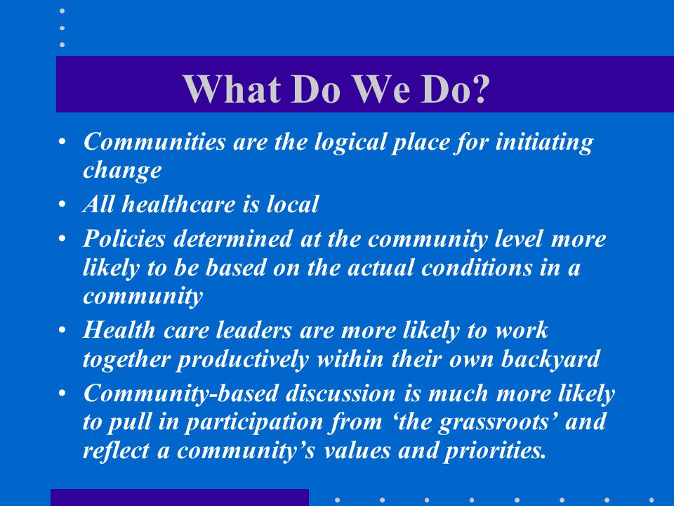 What Do We Do Communities are the logical place for initiating change