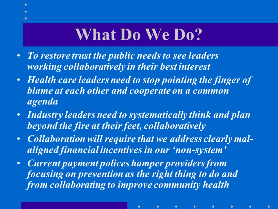 What Do We Do To restore trust the public needs to see leaders working collaboratively in their best interest.