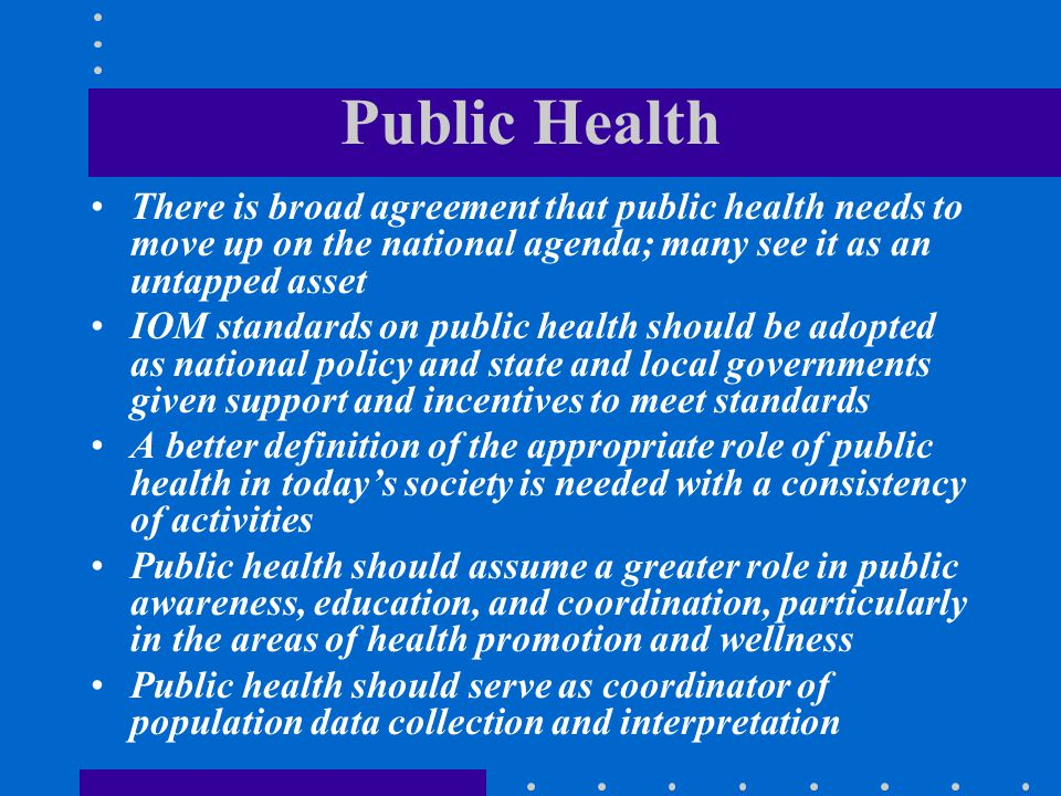 Public Health There is broad agreement that public health needs to move up on the national agenda; many see it as an untapped asset.