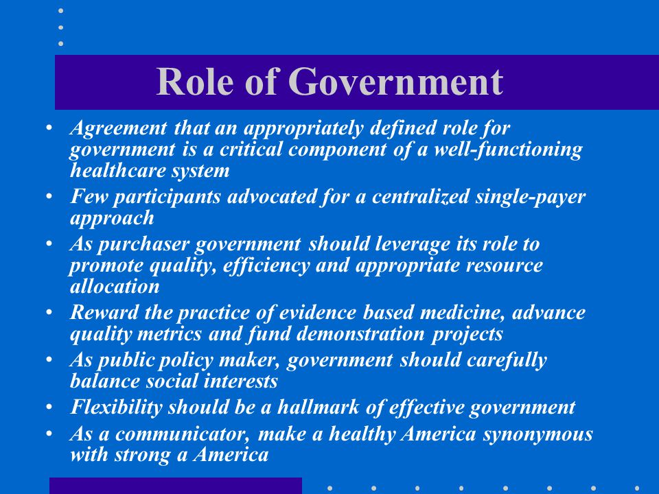 Role of Government Agreement that an appropriately defined role for government is a critical component of a well-functioning healthcare system.