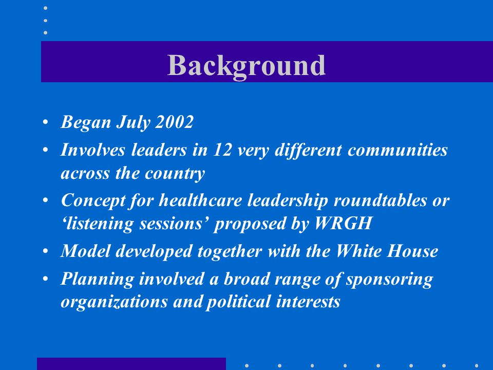 Background Began July 2002. Involves leaders in 12 very different communities across the country.