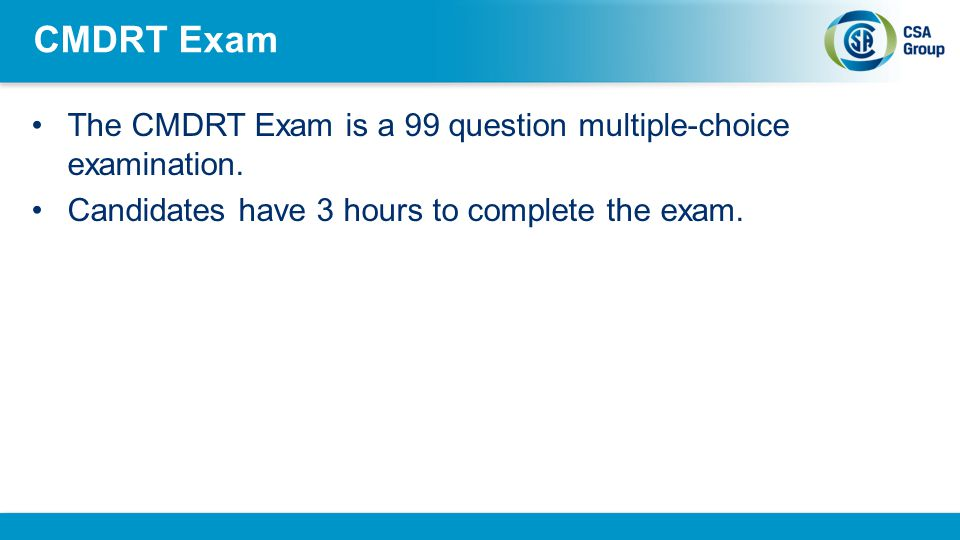 CMDRT Exam The CMDRT Exam is a 99 question multiple-choice examination.