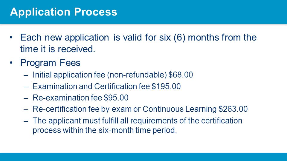 Application Process Each new application is valid for six (6) months from the time it is received. Program Fees.