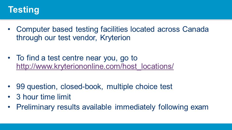 Testing Computer based testing facilities located across Canada through our test vendor, Kryterion.