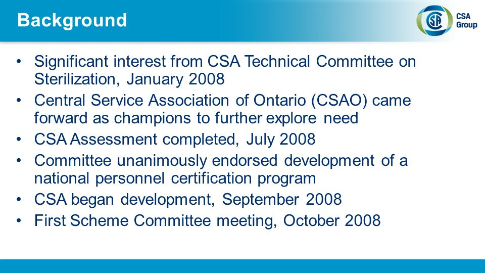 Background Significant interest from CSA Technical Committee on Sterilization, January 2008.