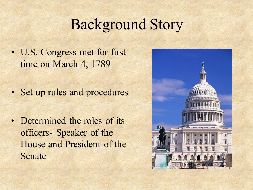 Background Story U.S. Congress met for first time on March 4, 1789