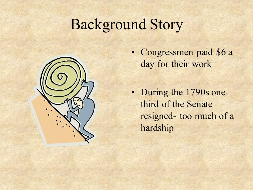 Background Story Congressmen paid $6 a day for their work