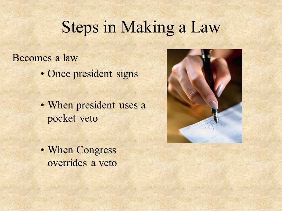 Steps in Making a Law Becomes a law Once president signs