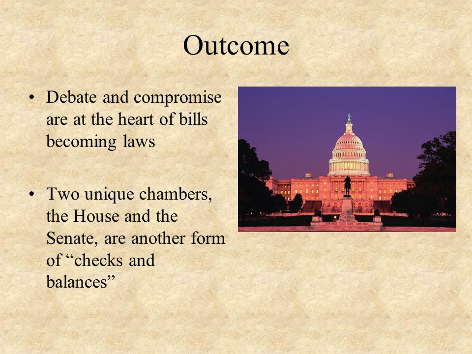 Outcome Debate and compromise are at the heart of bills becoming laws
