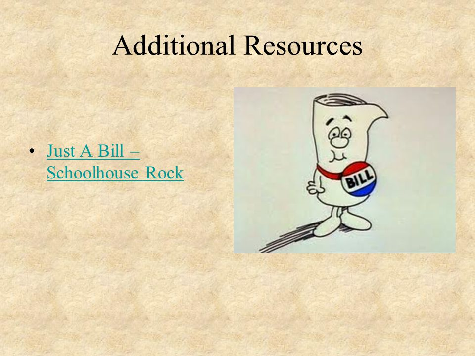 Additional Resources Just A Bill – Schoolhouse Rock