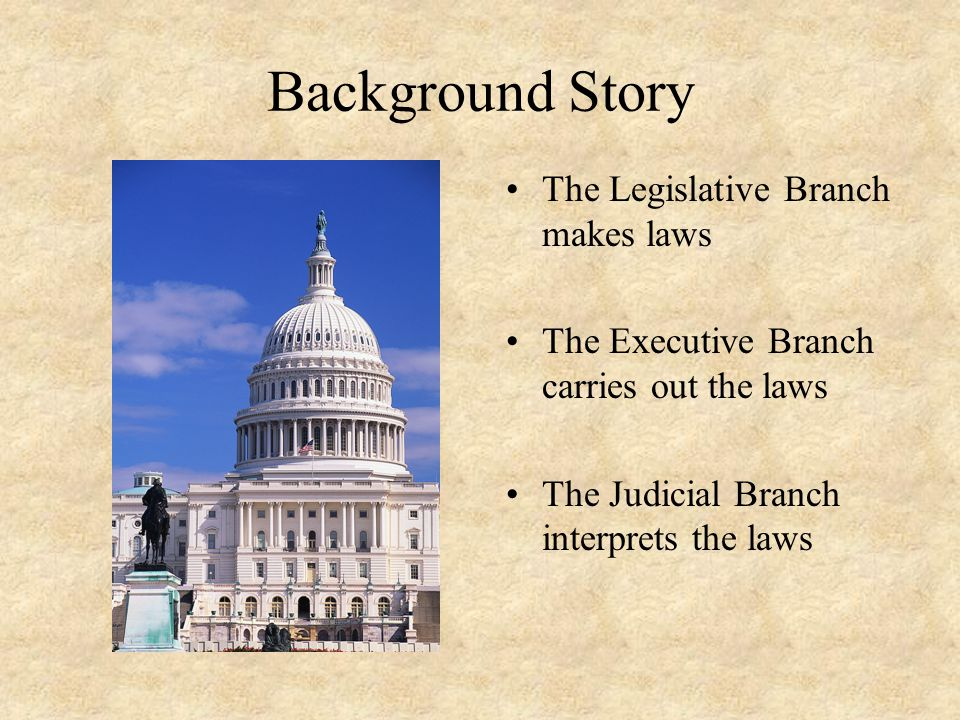 Background Story The Legislative Branch makes laws