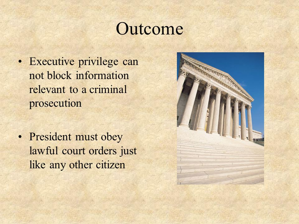 Outcome Executive privilege can not block information relevant to a criminal prosecution.