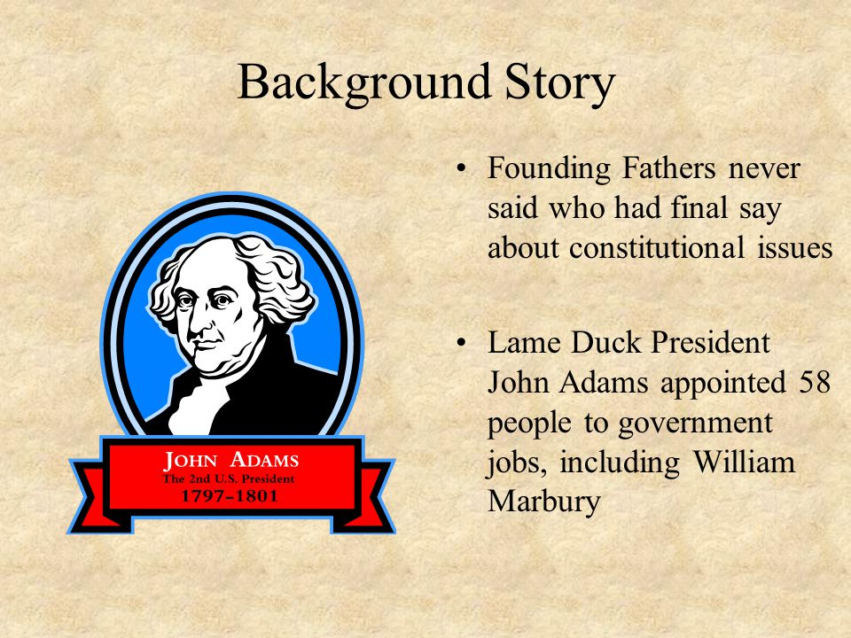 Background Story Founding Fathers never said who had final say about constitutional issues.