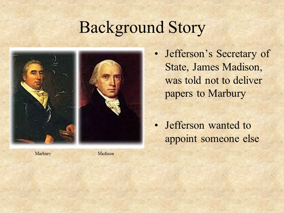 Background Story Jefferson's Secretary of State, James Madison, was told not to deliver papers to Marbury.