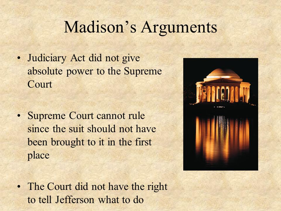Madison's Arguments Judiciary Act did not give absolute power to the Supreme Court.
