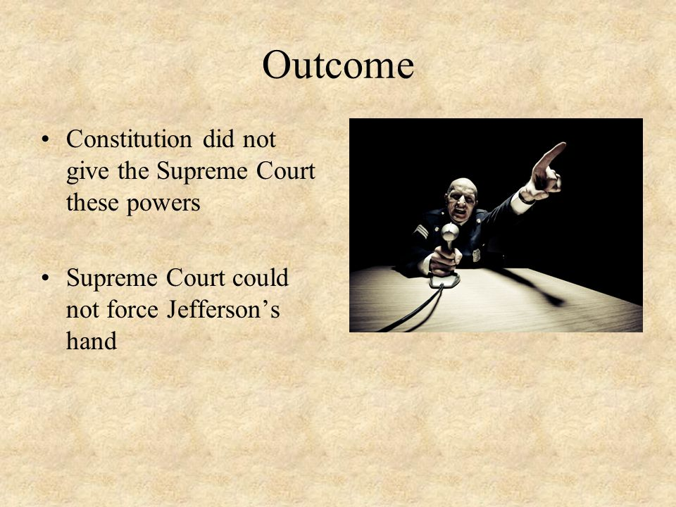 Outcome Constitution did not give the Supreme Court these powers