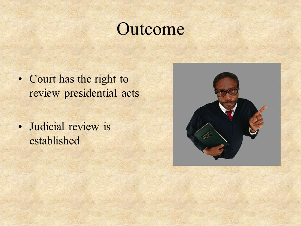Outcome Court has the right to review presidential acts