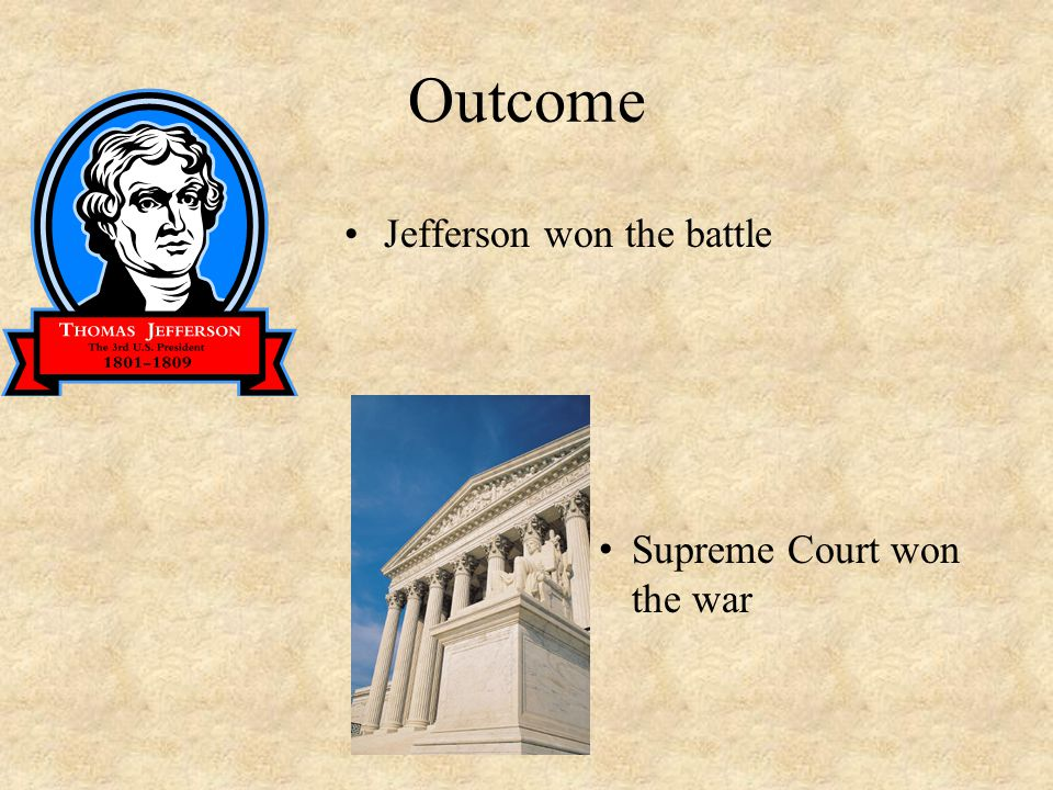 Outcome Jefferson won the battle Supreme Court won the war