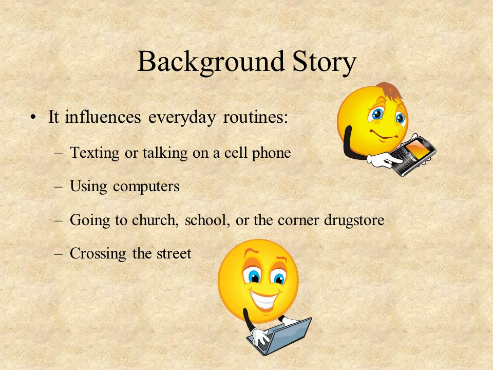 Background Story It influences everyday routines: