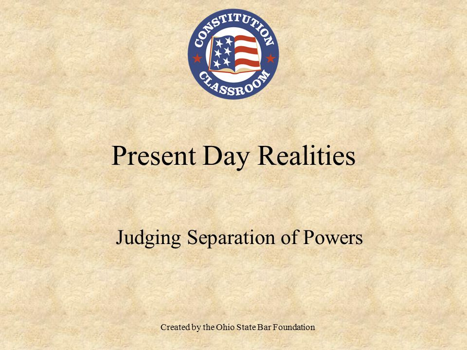 Present Day Realities Judging Separation of Powers